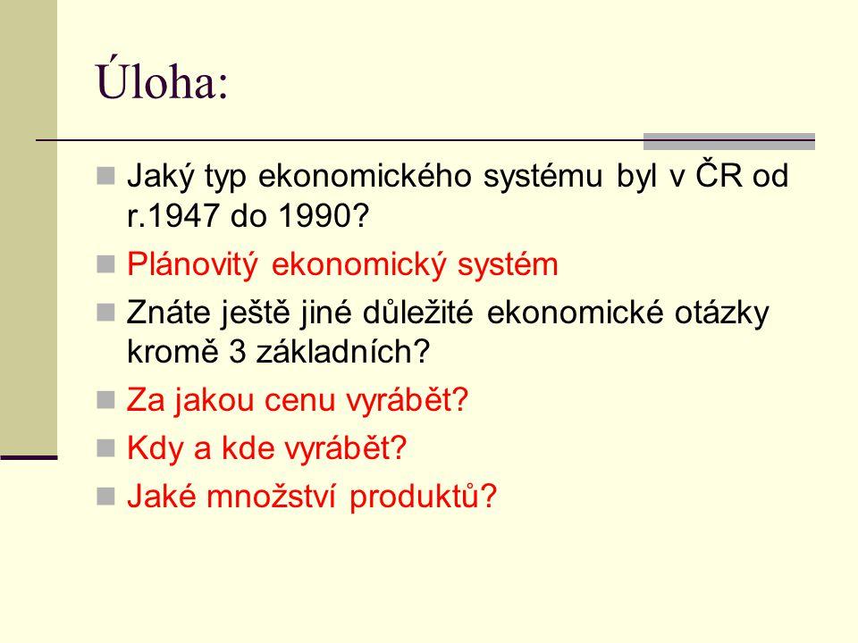 Úloha: Jaký typ ekonomického systému byl v ČR od r.1947 do 1990.