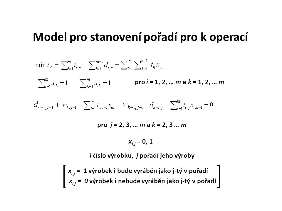 pro i = 1, 2, … m a k = 1, 2, … m pro j = 2, 3, … m a k = 2, 3 … m x i,j = 0, 1 i číslo výrobku, j pořadí jeho výroby Model pro stanovení pořadí pro k