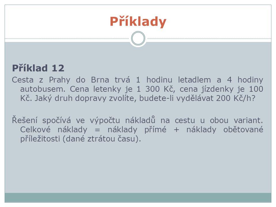 Příklady Příklad 12 Cesta z Prahy do Brna trvá 1 hodinu letadlem a 4 hodiny autobusem.