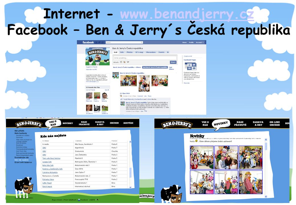 Internet - www.benandjerry.cz Facebook – Ben & Jerry´s Česká republikawww.benandjerry.cz