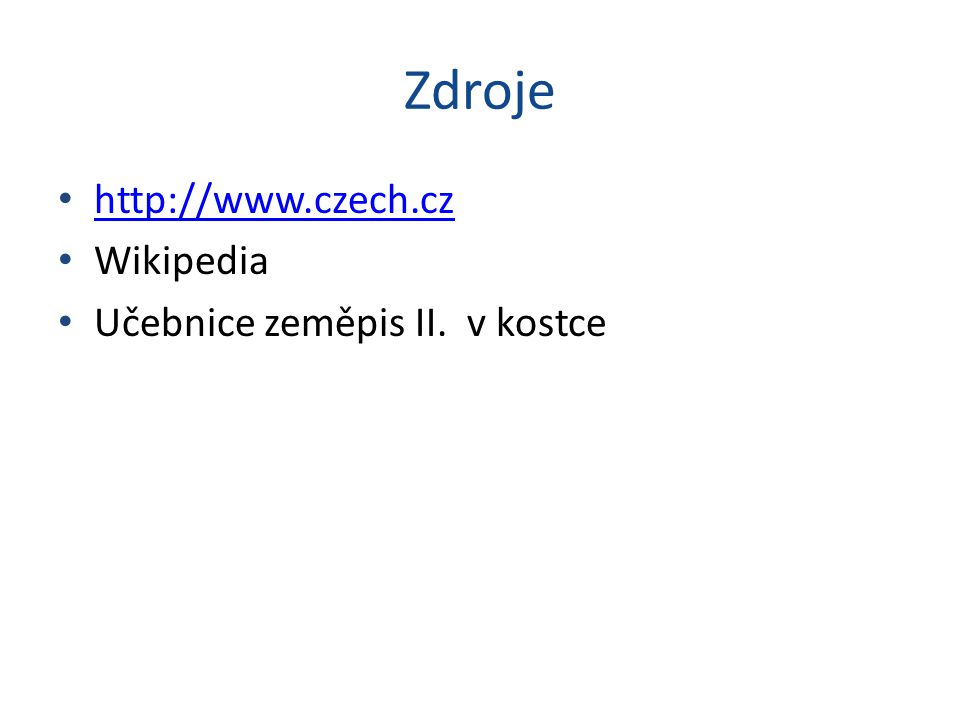 Zdroje http://www.czech.cz Wikipedia Učebnice zeměpis II. v kostce