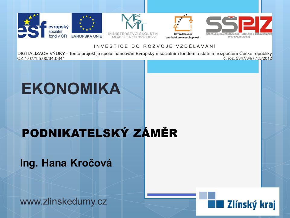 PODNIKATELSKÝ ZÁMĚR Ing. Hana Kročová EKONOMIKA www.zlinskedumy.cz