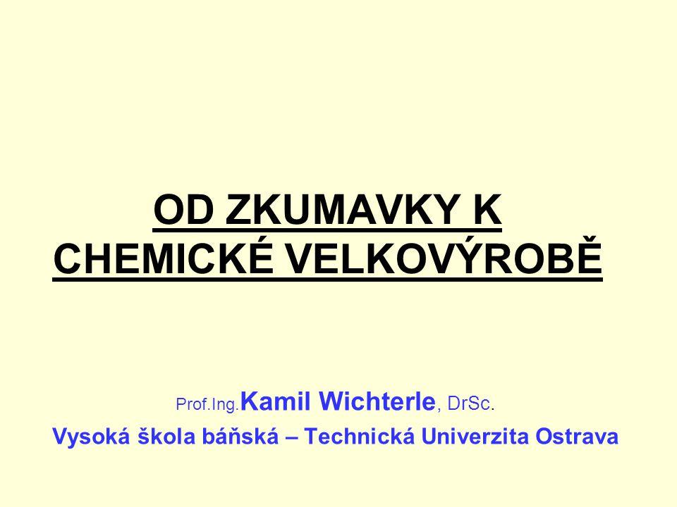 OD ZKUMAVKY K CHEMICKÉ VELKOVÝROBĚ Prof.Ing.Kamil Wichterle, DrSc.