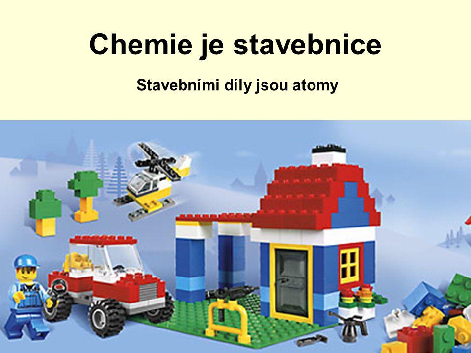 Chemie je stavebnice Stavebními díly jsou atomy