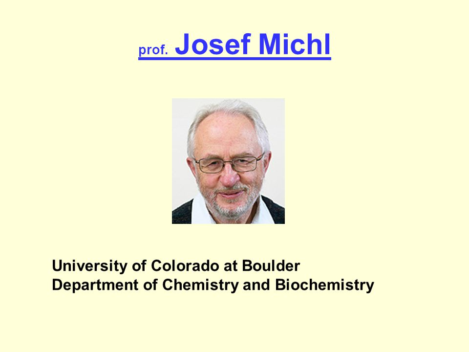 prof. Josef Michl University of Colorado at Boulder Department of Chemistry and Biochemistry