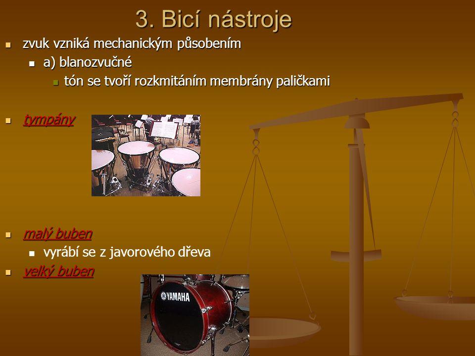 3. Bicí nástroje zvuk vzniká mechanickým působením zvuk vzniká mechanickým působením a) blanozvučné a) blanozvučné tón se tvoří rozkmitáním membrány p