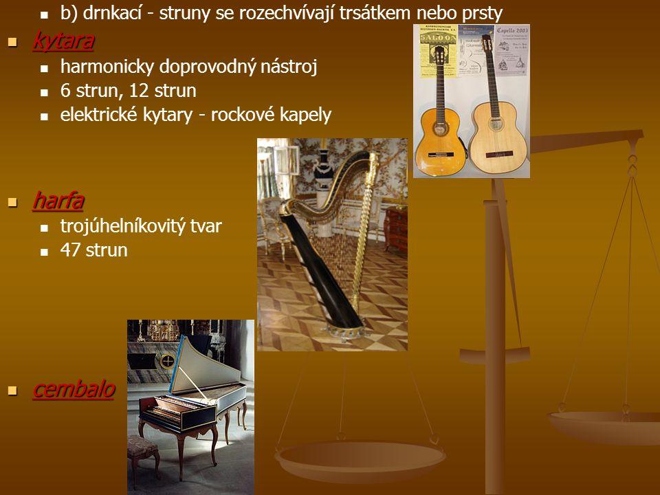 b) drnkací - struny se rozechvívají trsátkem nebo prsty kytara kytara harmonicky doprovodný nástroj 6 strun, 12 strun elektrické kytary - rockové kape