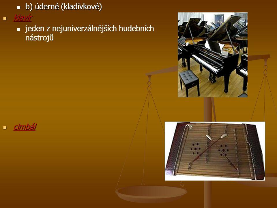 b) úderné (kladívkové) b) úderné (kladívkové) klavír klavír jeden z nejuniverzálnějších hudebních nástrojů cimbál cimbál