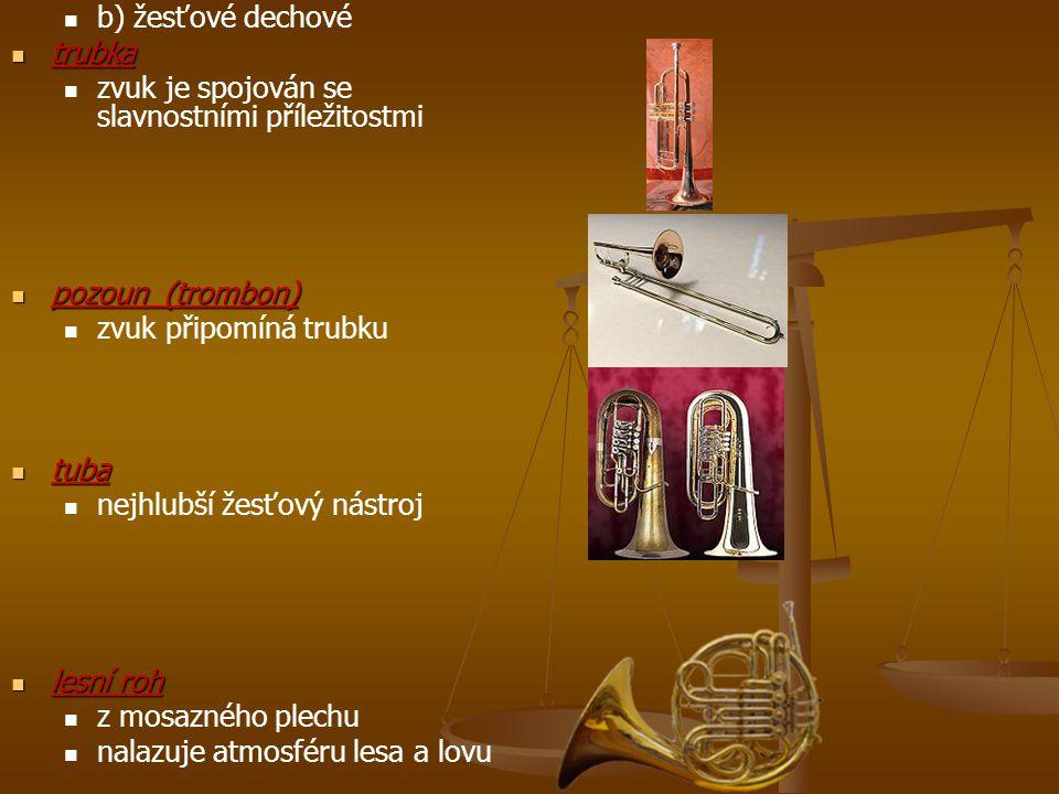 b) žesťové dechové trubka trubka zvuk je spojován se slavnostními příležitostmi pozoun (trombon) pozoun (trombon) zvuk připomíná trubku tuba tuba nejh