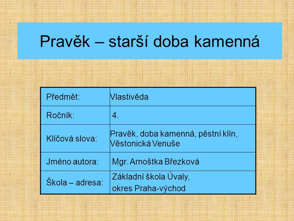 Pravěk – starší doba kamenná Předmět:Vlastivěda Ročník: 4.