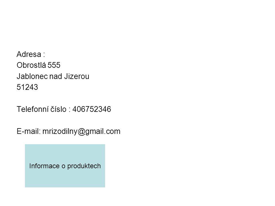 Adresa : Obrostlá 555 Jablonec nad Jizerou 51243 Telefonní číslo : 406752346 E-mail: mrizodilny@gmail.com Informace o produktech