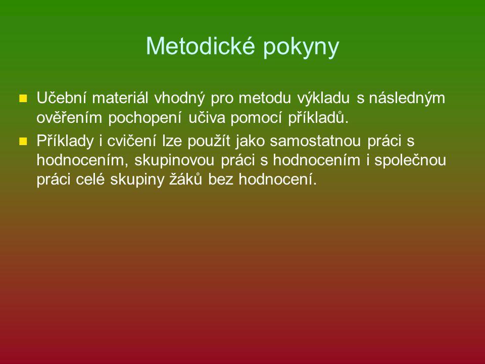 Metodické pokyny Učební materiál vhodný pro metodu výkladu s následným ověřením pochopení učiva pomocí příkladů.