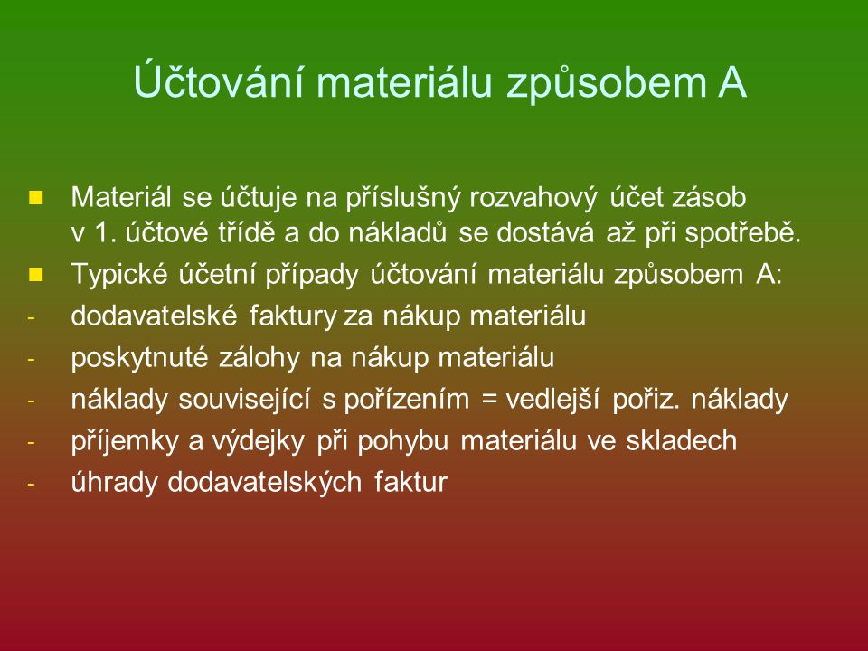 Účtování materiálu způsobem A Materiál se účtuje na příslušný rozvahový účet zásob v 1.