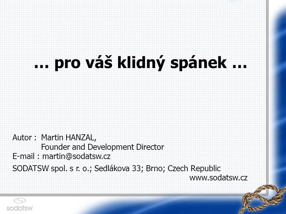 … pro váš klidný spánek … Autor : Martin HANZAL, Founder and Development Director E-mail : martin@sodatsw.cz SODATSW spol.