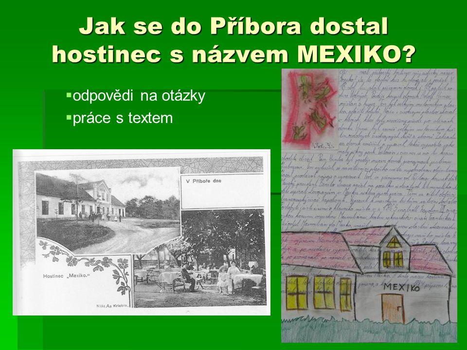 Jak se do Příbora dostal hostinec s názvem MEXIKO?  odpovědi na otázky  práce s textem