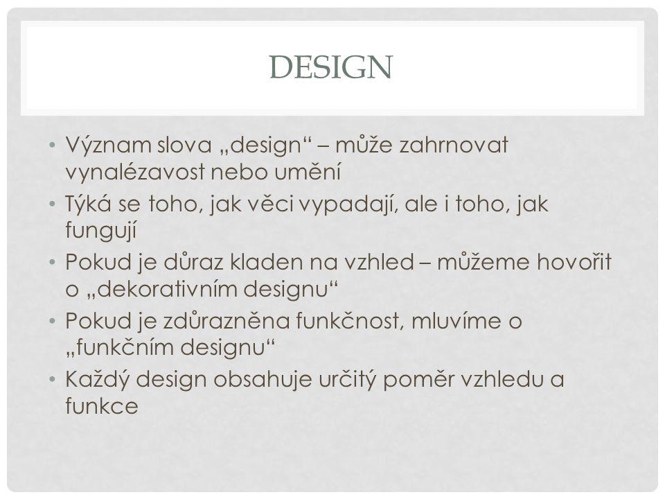 """Význam slova """"design"""" – může zahrnovat vynalézavost nebo umění Týká se toho, jak věci vypadají, ale i toho, jak fungují Pokud je důraz kladen na vzhle"""