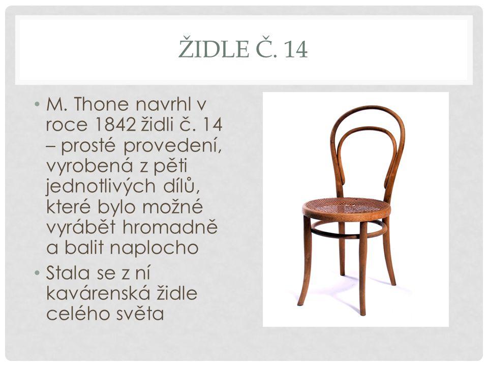 ŽIDLE Č. 14 M. Thone navrhl v roce 1842 židli č. 14 – prosté provedení, vyrobená z pěti jednotlivých dílů, které bylo možné vyrábět hromadně a balit n