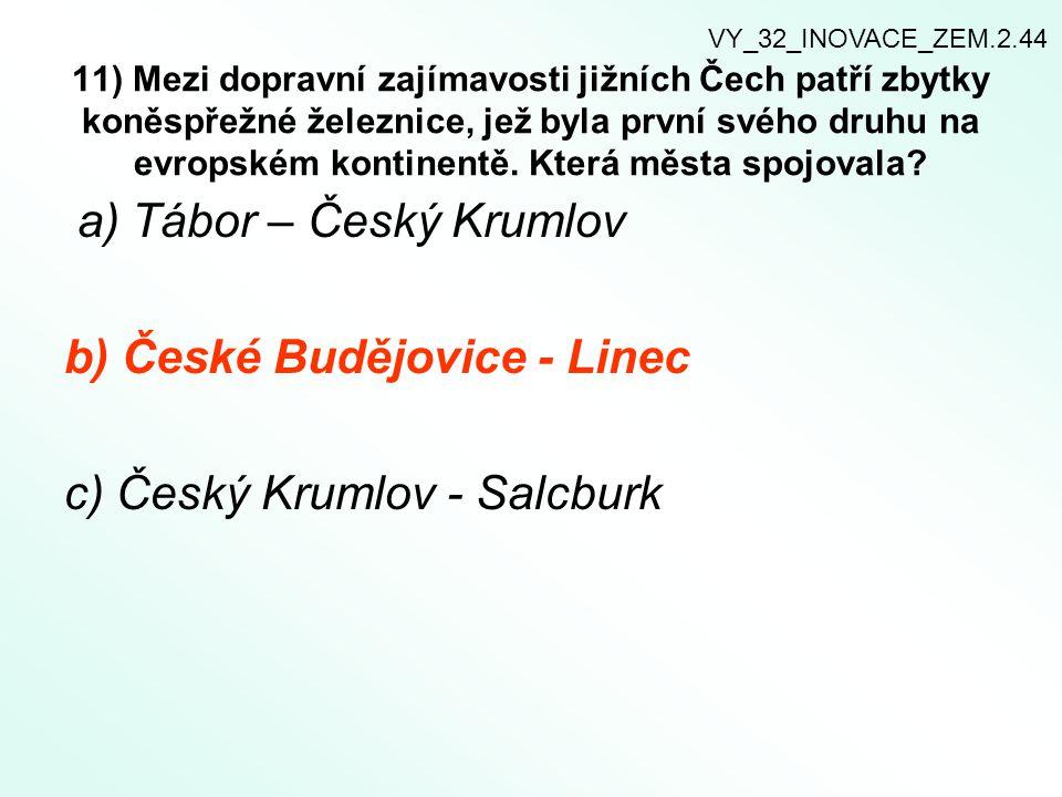 11) Mezi dopravní zajímavosti jižních Čech patří zbytky koněspřežné železnice, jež byla první svého druhu na evropském kontinentě. Která města spojova