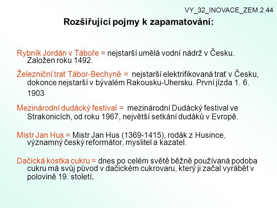 Rozšiřující pojmy k zapamatování: Rybník Jordán v Táboře = nejstarší umělá vodní nádrž v Česku. Založen roku 1492. Železniční trať Tábor-Bechyně = nej
