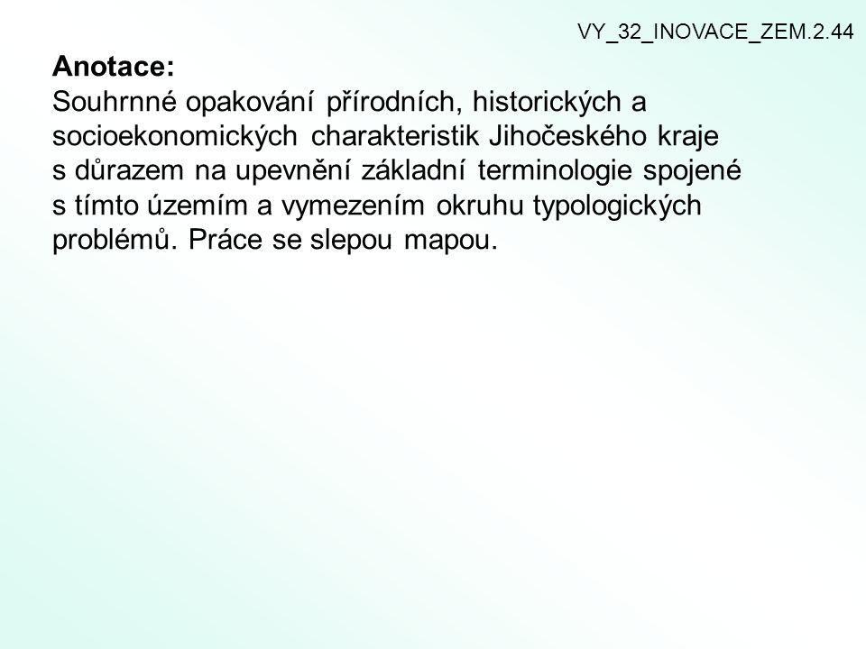Anotace: Souhrnné opakování přírodních, historických a socioekonomických charakteristik Jihočeského kraje s důrazem na upevnění základní terminologie