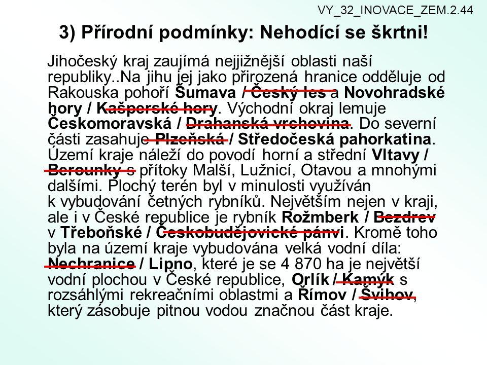 4) Roztřiďte hlavní přítoky Vltavy protékající Jihočeským krajem: levostrannépravostranné OtavaLužnice Malše VY_32_INOVACE_ZEM.2.44