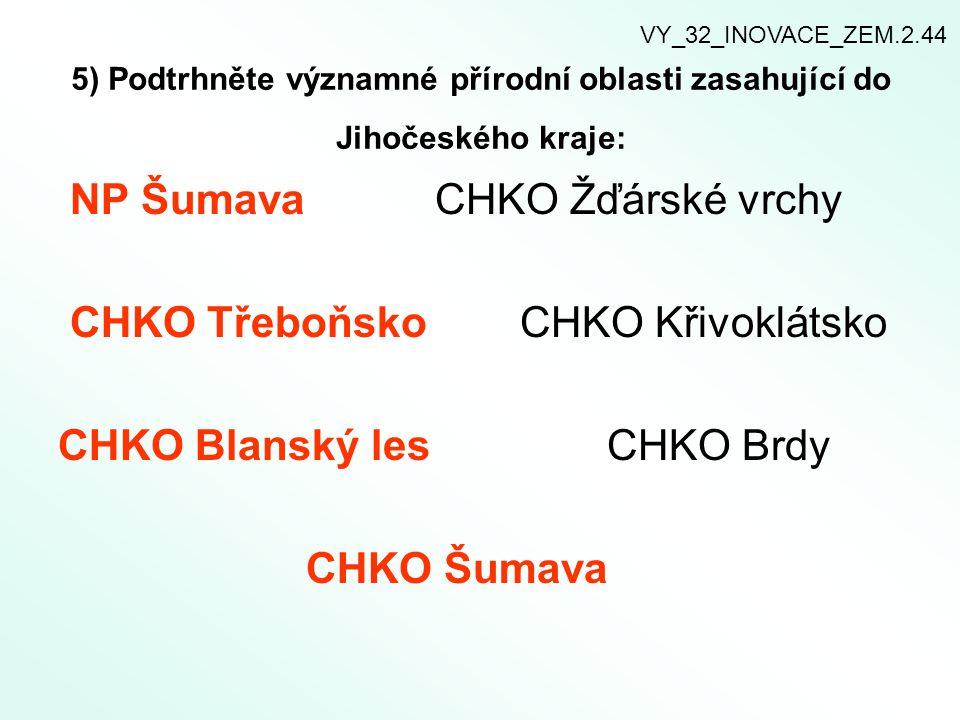 5) Podtrhněte významné přírodní oblasti zasahující do Jihočeského kraje: NP Šumava CHKO Žďárské vrchy CHKO Třeboňsko CHKO Křivoklátsko CHKO Blanský le