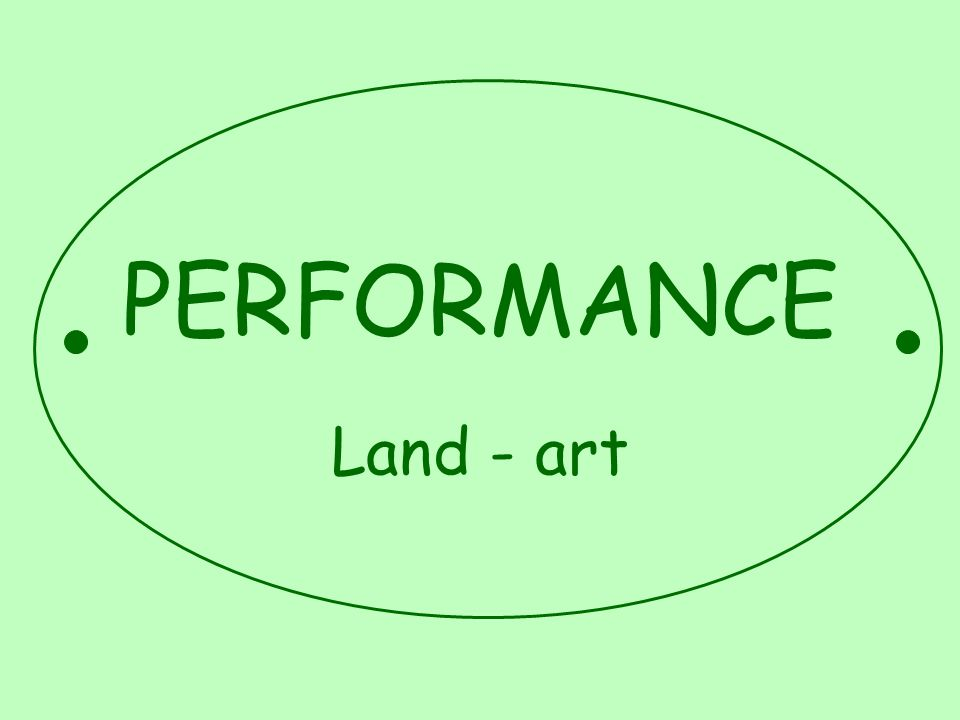PERFORMANCE Land - art