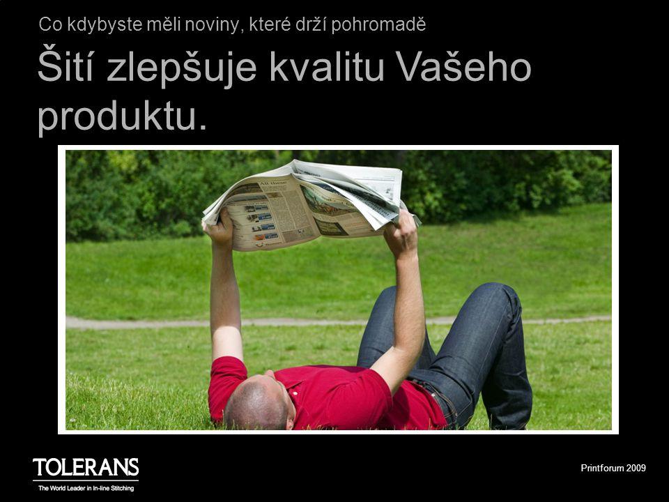 Printforum 2009 Co kdybyste měli noviny, které drží pohromadě Šití zlepšuje kvalitu Vašeho produktu.