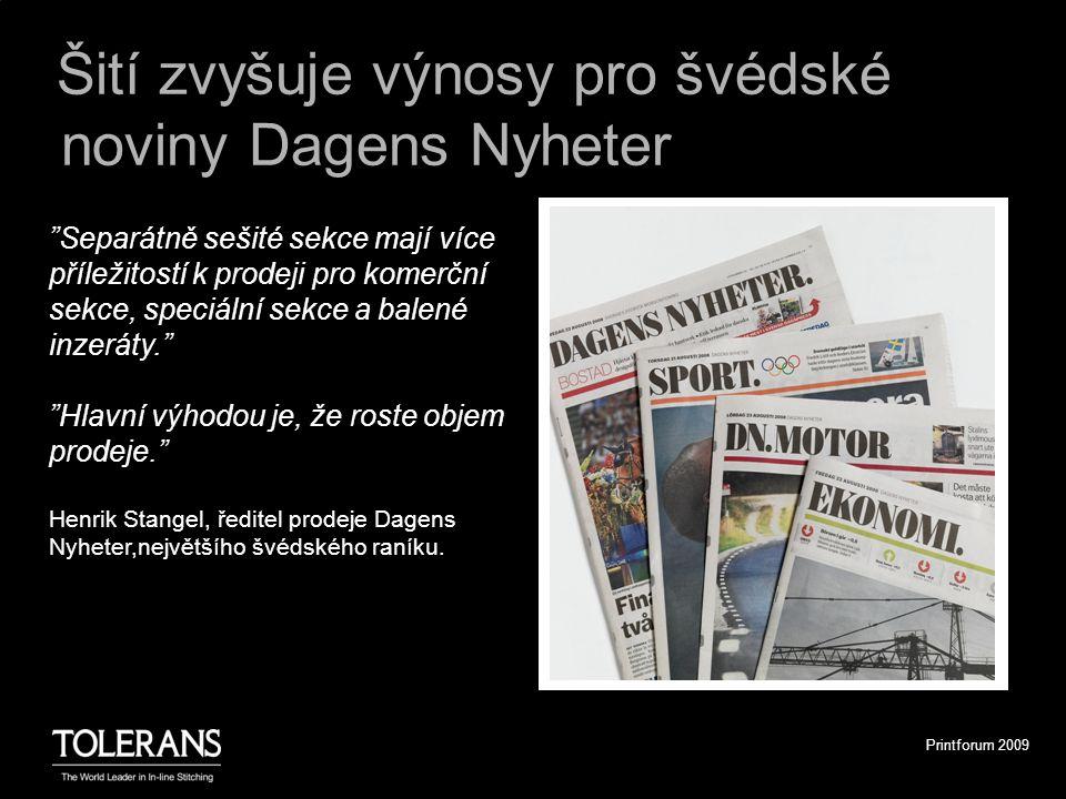 Printforum 2009 Šití zvyšuje výnosy pro švédské noviny Dagens Nyheter Separátně sešité sekce mají více příležitostí k prodeji pro komerční sekce, speciální sekce a balené inzeráty. Hlavní výhodou je, že roste objem prodeje. Henrik Stangel, ředitel prodeje Dagens Nyheter,největšího švédského raníku.