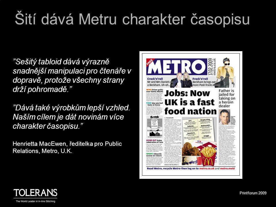 Printforum 2009 Šití dává Metru charakter časopisu Sešitý tabloid dává výrazně snadnější manipulaci pro čtenáře v dopravě, protože všechny strany drží pohromadě. Dává také výrobkům lepší vzhled.