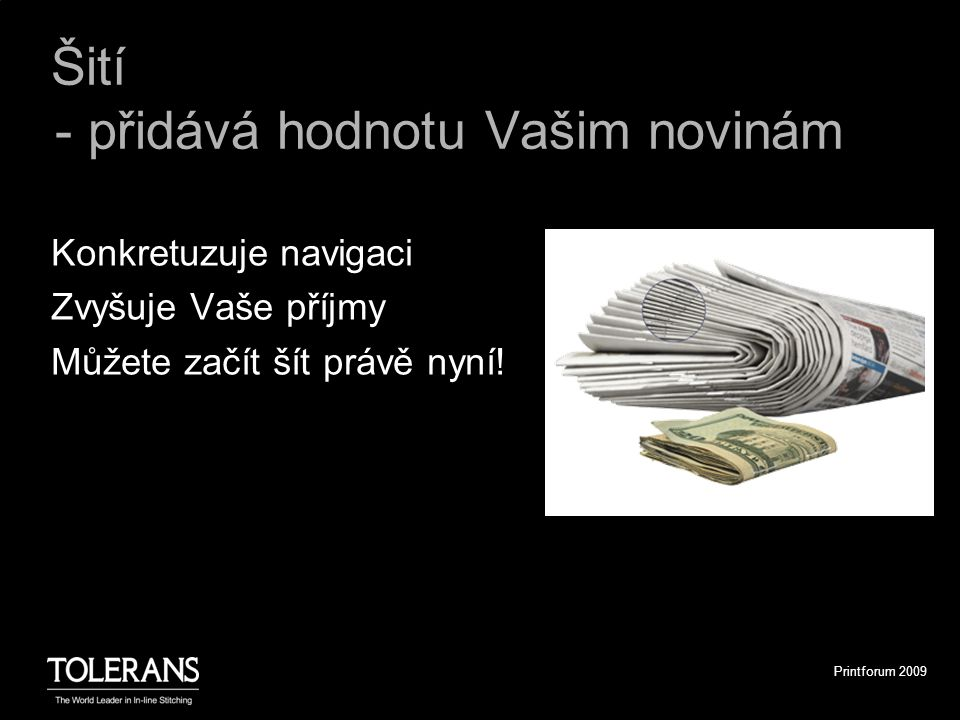 Printforum 2009 Šití - přidává hodnotu Vašim novinám Konkretuzuje navigaci Zvyšuje Vaše příjmy Můžete začít šít právě nyní!