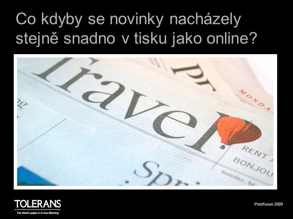 Printforum 2009 Co kdyby se novinky nacházely stejně snadno v tisku jako online?