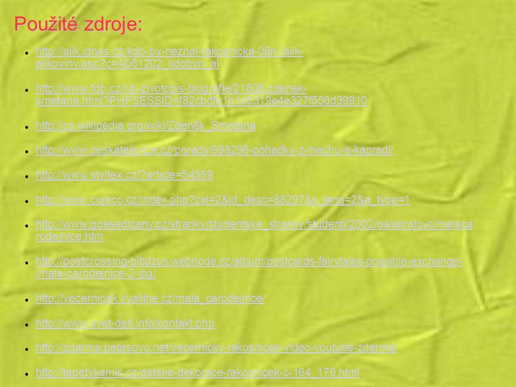 Použité zdroje: http://alik.idnes.cz/kdo-by-neznal-rakosnicka-08n-/alik- alikoviny.asp?c=A061202_kdobyn_al http://alik.idnes.cz/kdo-by-neznal-rakosnic