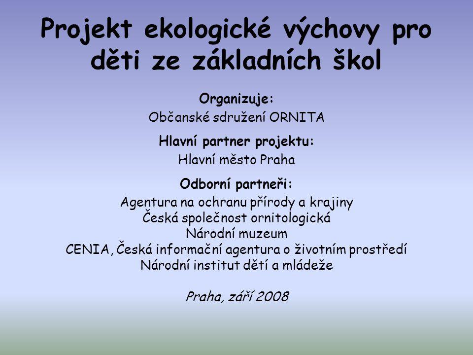 Projekt ekologické výchovy pro děti ze základních škol Organizuje: Občanské sdružení ORNITA Hlavní partner projektu: Hlavní město Praha Odborní partne