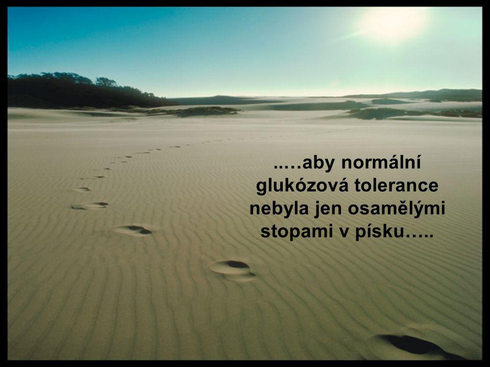 ..…aby normální glukózová tolerance nebyla jen osamělými stopami v písku…..