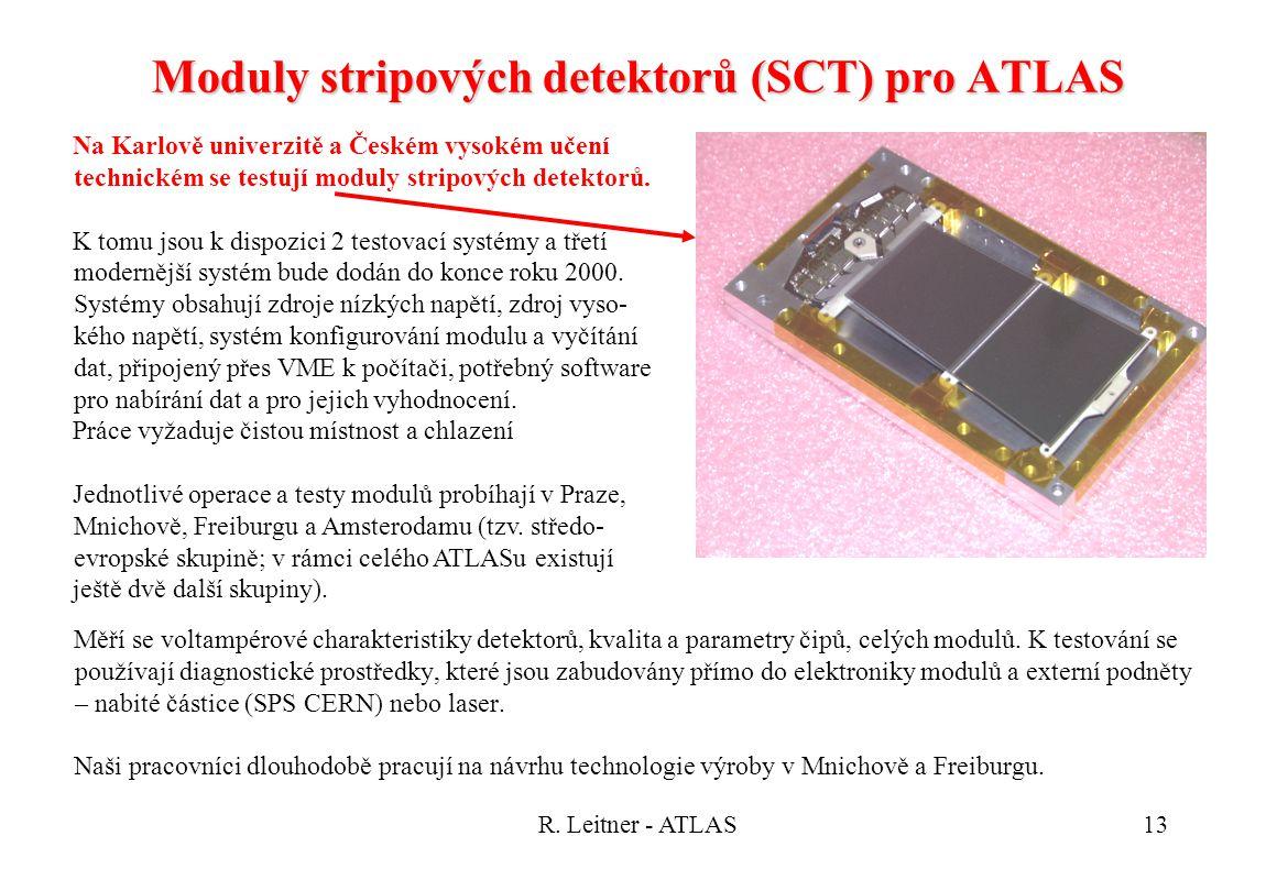 R. Leitner - ATLAS13 Měří se voltampérové charakteristiky detektorů, kvalita a parametry čipů, celých modulů. K testování se používají diagnostické pr