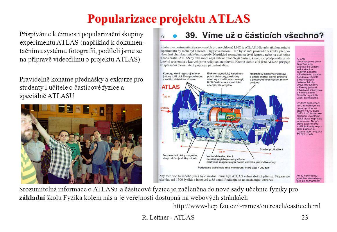 R. Leitner - ATLAS23 Popularizace projektu ATLAS Přispíváme k činnosti popularizační skupiny experimentu ATLAS (například k dokumen- tačnímu systému f