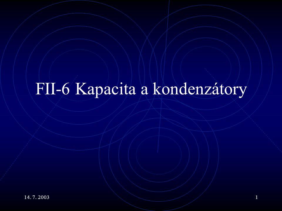 14. 7. 20031 FII-6 Kapacita a kondenzátory
