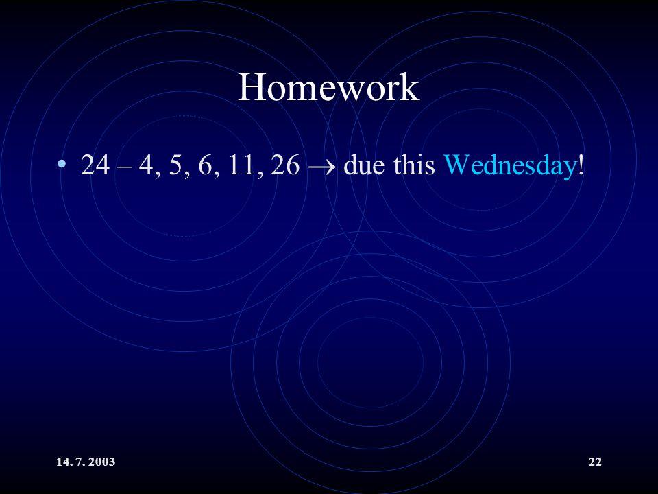 14. 7. 200322 Homework 24 – 4, 5, 6, 11, 26  due this Wednesday!
