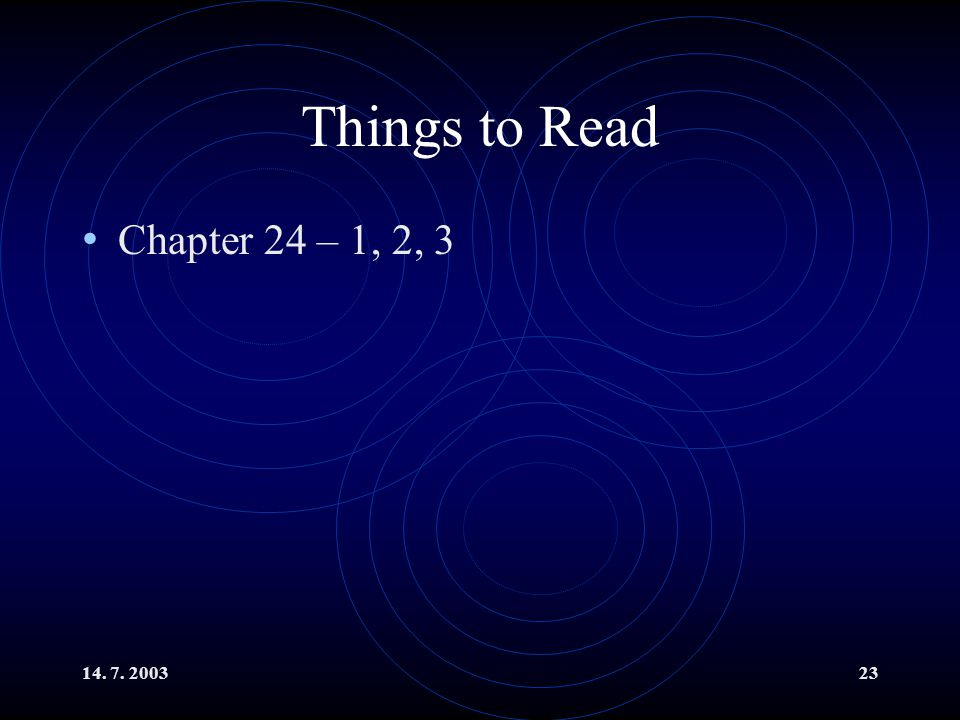 14. 7. 200323 Things to Read Chapter 24 – 1, 2, 3