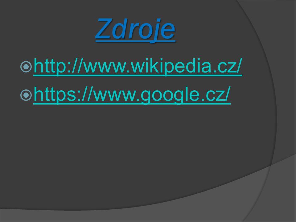 Zdroje  http://www.wikipedia.cz/ http://www.wikipedia.cz/  https://www.google.cz/ https://www.google.cz/