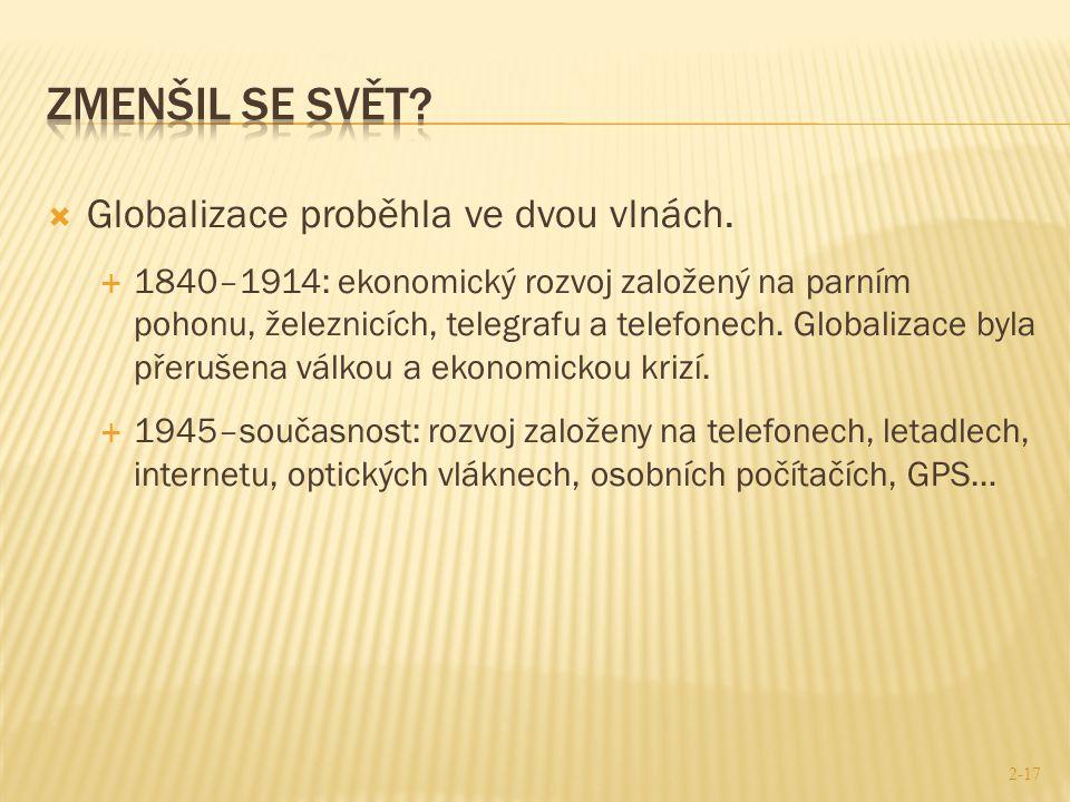  Globalizace proběhla ve dvou vlnách.  1840–1914: ekonomický rozvoj založený na parním pohonu, železnicích, telegrafu a telefonech. Globalizace byla