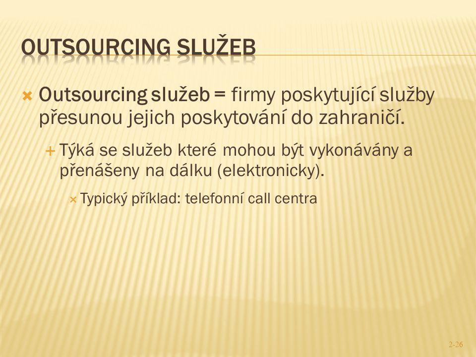  Outsourcing služeb = firmy poskytující služby přesunou jejich poskytování do zahraničí.  Týká se služeb které mohou být vykonávány a přenášeny na d