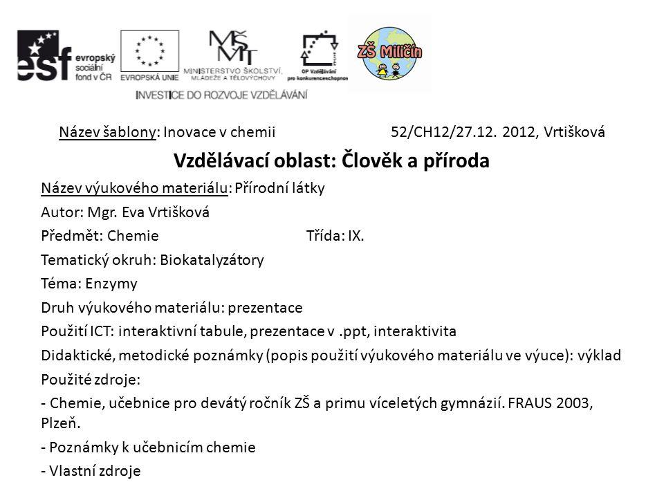 Název šablony: Inovace v chemii52/CH12/27.12. 2012, Vrtišková Vzdělávací oblast: Člověk a příroda Název výukového materiálu: Přírodní látky Autor: Mgr