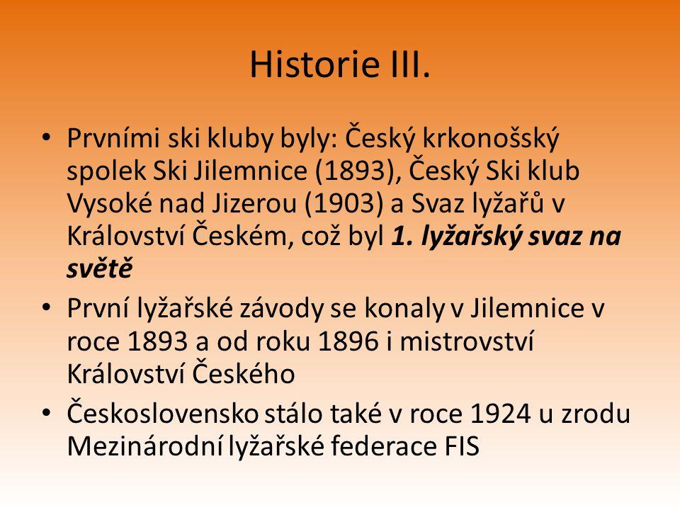 Historie III. Prvními ski kluby byly: Český krkonošský spolek Ski Jilemnice (1893), Český Ski klub Vysoké nad Jizerou (1903) a Svaz lyžařů v Královstv