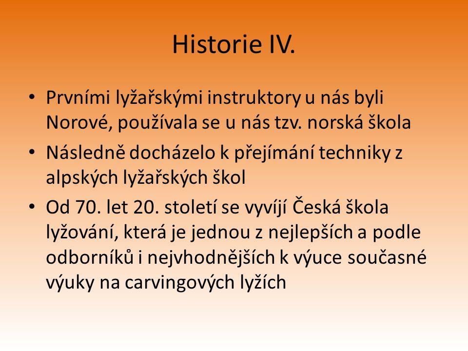 Historie IV. Prvními lyžařskými instruktory u nás byli Norové, používala se u nás tzv. norská škola Následně docházelo k přejímání techniky z alpských