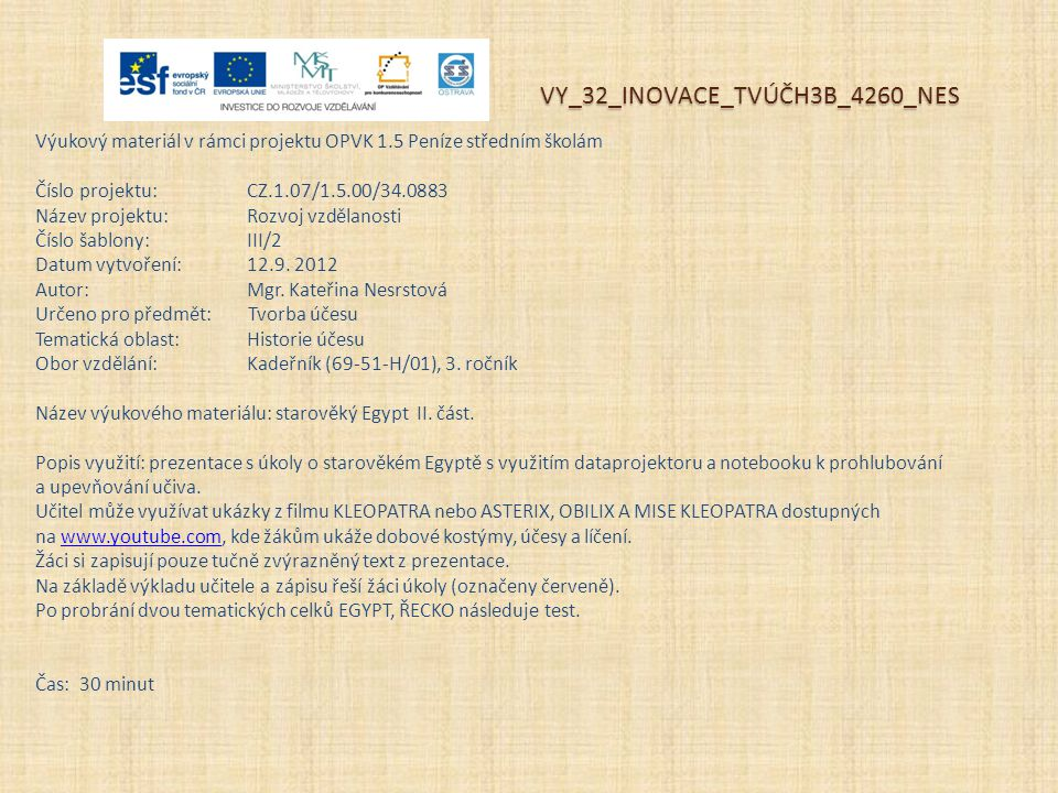 Výukový materiál v rámci projektu OPVK 1.5 Peníze středním školám Číslo projektu:CZ.1.07/1.5.00/34.0883 Název projektu:Rozvoj vzdělanosti Číslo šablony: III/2 Datum vytvoření:12.9.