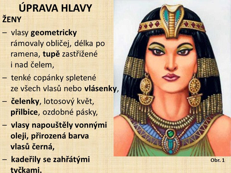 Ženy si vyholovaly hlavy (především na čele), aby zdůraznily rysy svého obličeje.