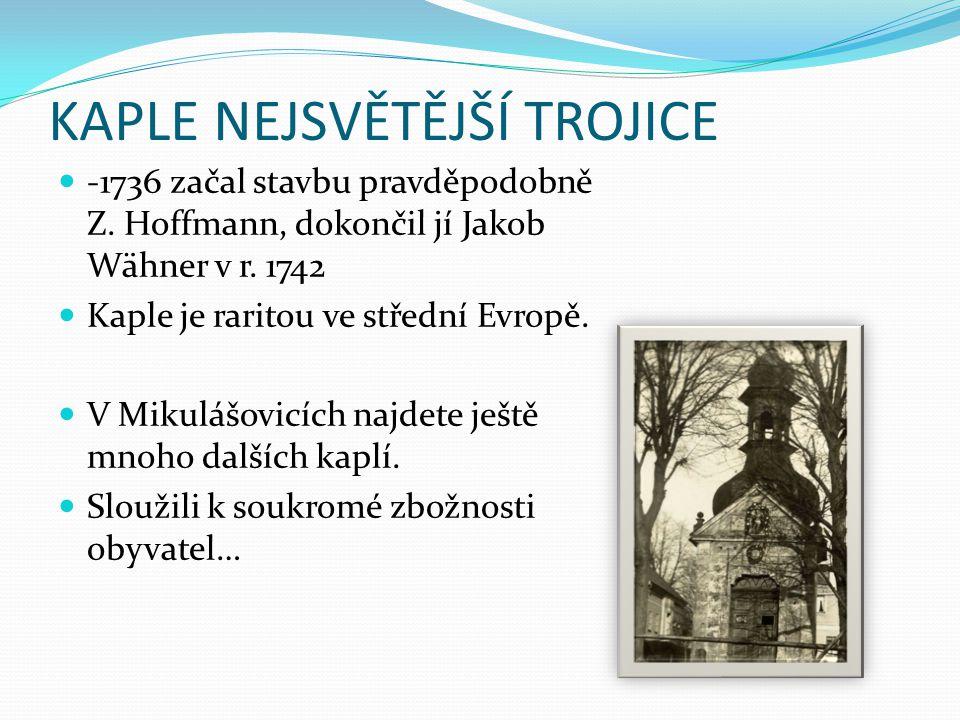 KAPLE NEJSVĚTĚJŠÍ TROJICE -1736 začal stavbu pravděpodobně Z. Hoffmann, dokončil jí Jakob Wähner v r. 1742 Kaple je raritou ve střední Evropě. V Mikul