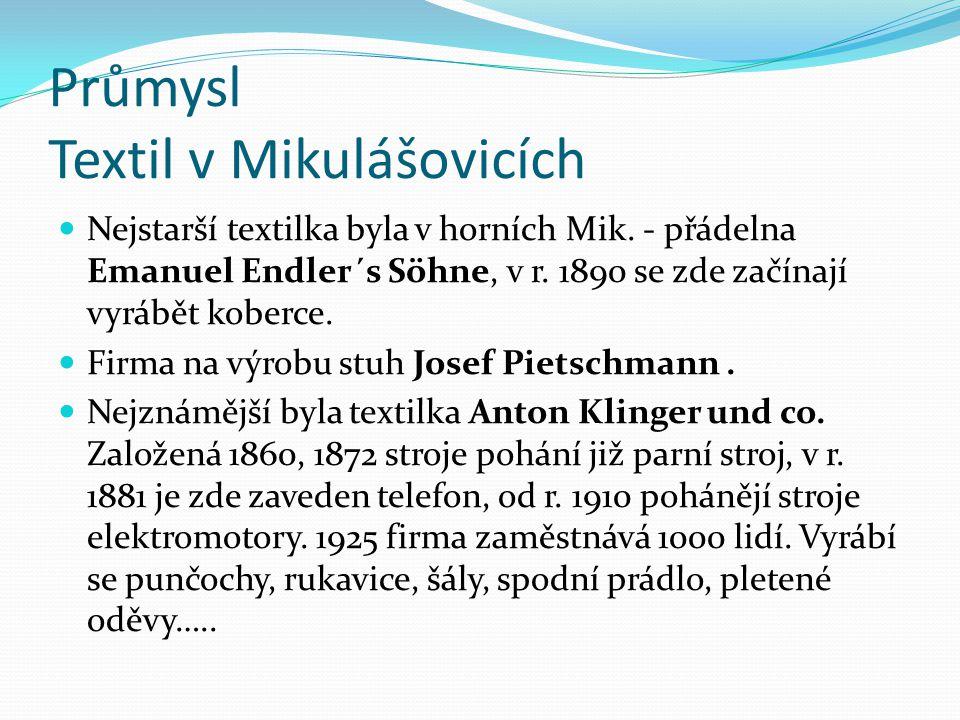 Průmysl Textil v Mikulášovicích Nejstarší textilka byla v horních Mik. - přádelna Emanuel Endler´s Söhne, v r. 1890 se zde začínají vyrábět koberce. F